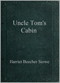 Uncle Tom's Cabin. Harriet B. Stowe. What a brave lady she was.