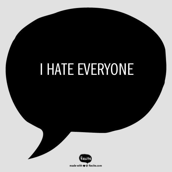 I hate everyone - Quote From Recite.com #RECITE #QUOTE