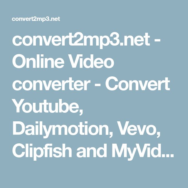 convert2mp3.net - Online Video converter - Convert Youtube, Dailymotion, Vevo, Clipfish and MyVideo videos online to MP3, MP4 and more formats