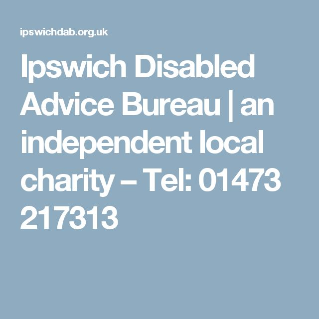 Ipswich Disabled Advice Bureau | an independent local charity – Tel: 01473 217313