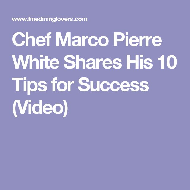Chef Marco Pierre White Shares His 10 Tips for Success (Video)