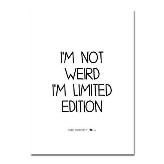 A4 poster formaat met de tekst ' i'm not weird i'm limited edition'Mooi in een lijst, of met masking tape aan de muur.gedrukt op mooi dik papierformaat: 21 x 29,7 cm. (A4) - � 4,95