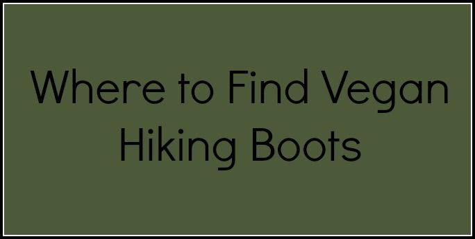 Vegan Hiking Boots | Vegan Outdoor Adventures | Finding outdoor gear that's *actually* vegan and showing you where to get it.
