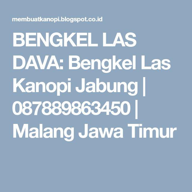 BENGKEL LAS DAVA: Bengkel Las Kanopi Jabung   087889863450   Malang Jawa Timur