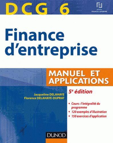 DCG 6 : finance d'entreprise : manuel et applications / Florence Delahaye-Duprat,... Jacqueline Delahaye,... 2015. http://bu.univ-angers.fr/rechercher/description?notice=000811259