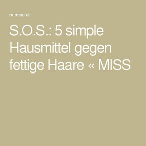 S.O.S.: 5 simple Hausmittel gegen fettige Haare « MISS