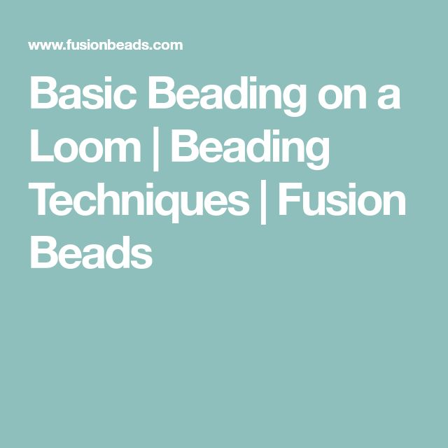 Basic Beading on a Loom | Beading Techniques | Fusion Beads