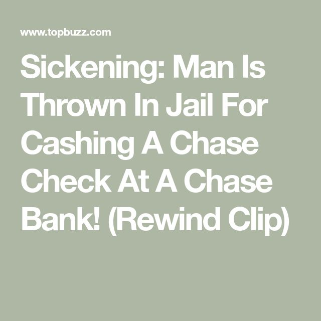 Sickening: Man Is Thrown In Jail For Cashing A Chase Check At A Chase Bank! (Rewind Clip)