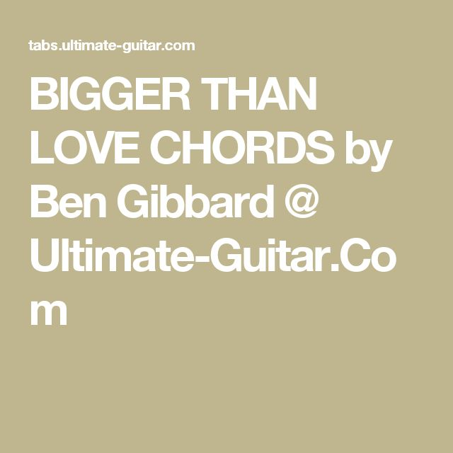 BIGGER THAN LOVE CHORDS by Ben Gibbard @ Ultimate-Guitar.Com