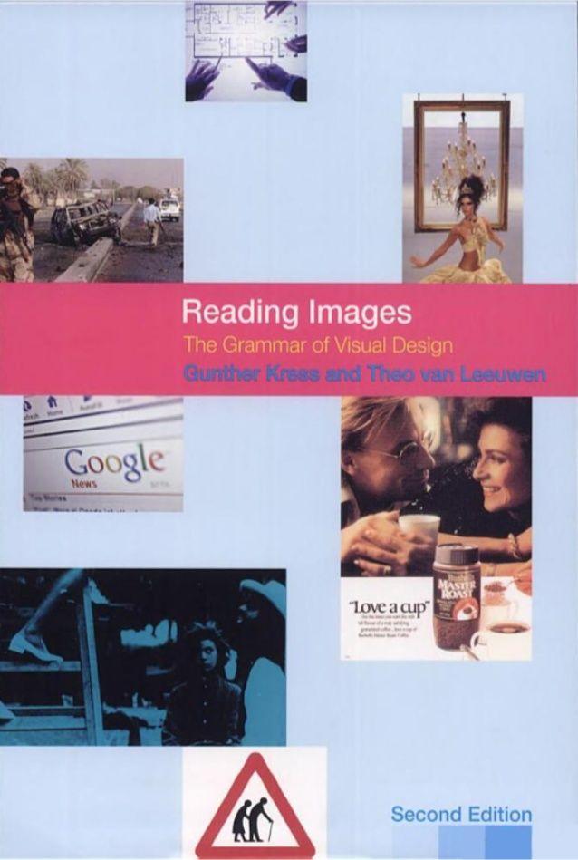 Kress, G. (2006). Reading images : The grammar of visual design (2nd ed.). Abingdon, England ; New York: Routledge.   SAE/Qantm Brisbane Library  Call Number: 741.6 KRE   http://primo.unilinc.edu.au/SAQ:aleph001491761