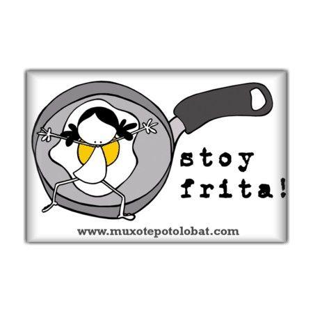"Imán ""Stoy frita!"""""