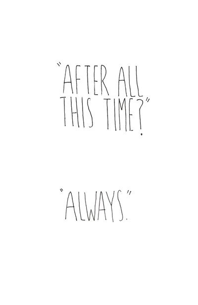 """""""After all this time?"""" -- """"Always."""" Best love story to come out of Harry Potter. Snape's love for Lily"""