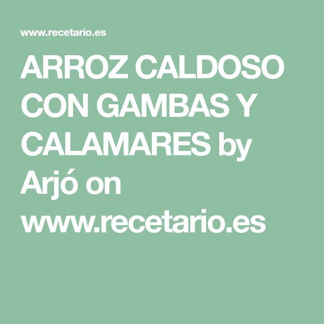 ARROZ CALDOSO CON GAMBAS Y CALAMARES by Arjó on www.recetario.es