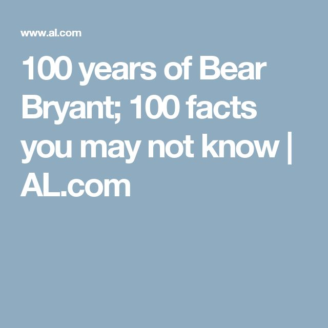 100 years of Bear Bryant; 100 facts you may not know | AL.com