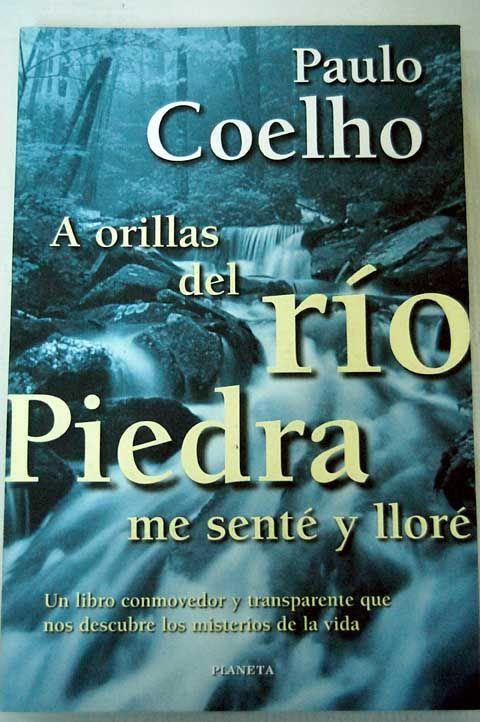 A orillas del rio Piedra me sente y llore -PAULO COHELO |