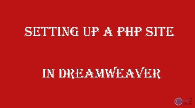 Setting Up A PHP Site in Dreamweaver