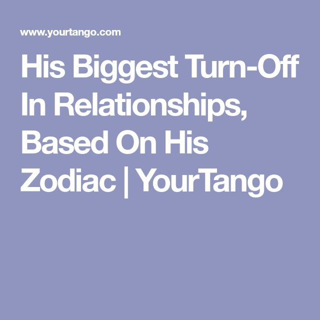 His Biggest Turn-Off In Relationships, Based On His Zodiac | YourTango
