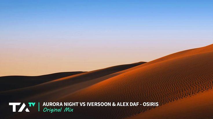 Aurora Night vs Iversoon & Alex Daf - Osiris (Original Mix)