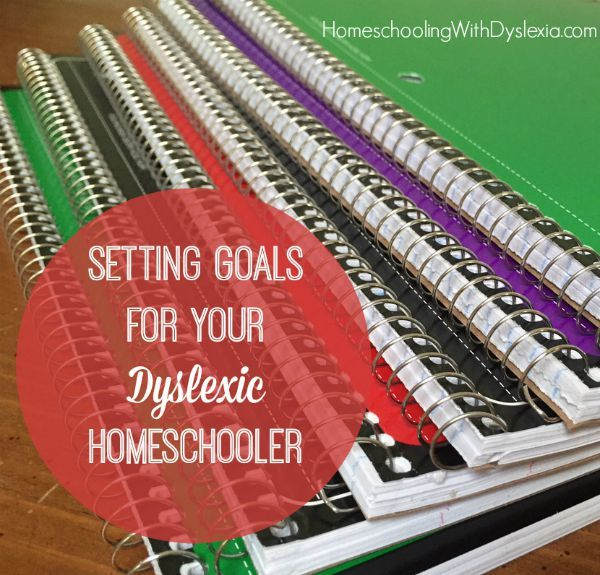 Setting homeschool goals for kids with dyslexia is different than setting goals for traditional learners.
