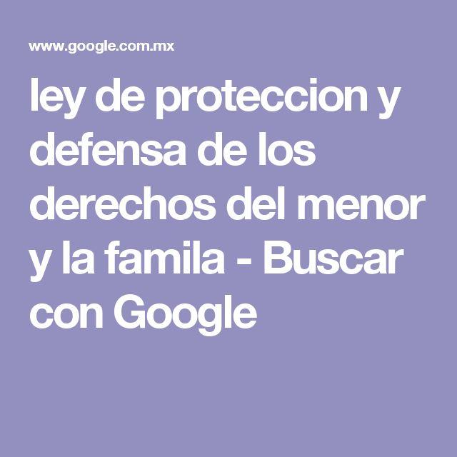 ley de proteccion y defensa de los derechos del menor y la famila - Buscar con Google