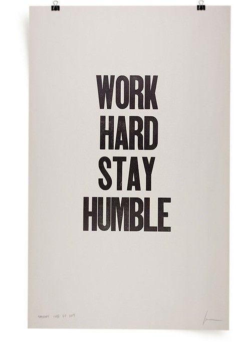 Letterpress poster by Ian Coyle.: Work Hard, Workhard, Stay Humble, Inspiration, Quotes, Truth, Hard Stay
