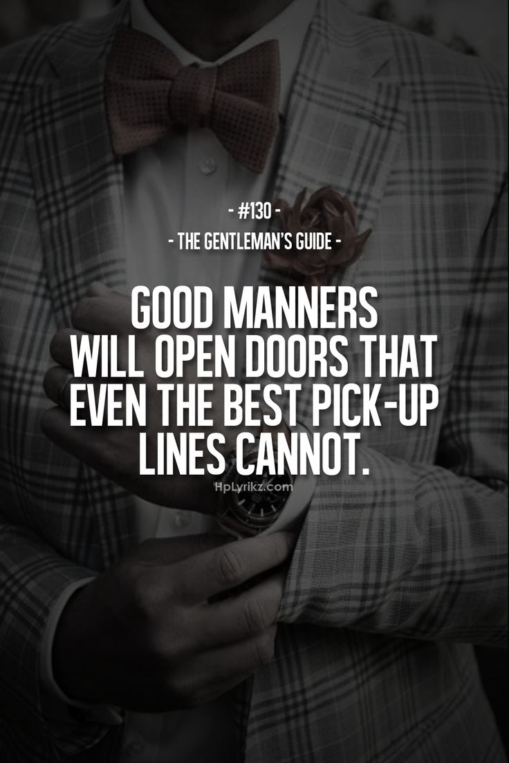 Rule #130: Good manners will open doors that even the best pick-up lines cannot. #guide #gentleman