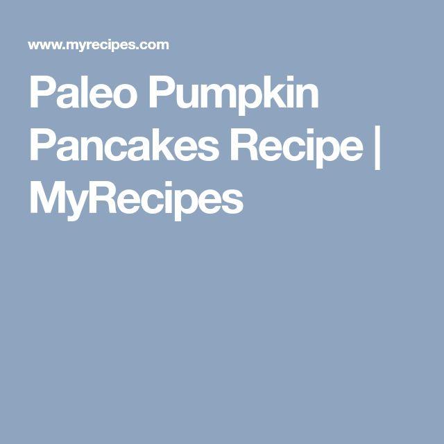 Paleo Pumpkin Pancakes Recipe | MyRecipes