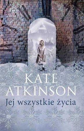 """Kate Atkinson, """"Jej wszystkie życia"""", przeł. Aleksandra Wolnicka, Czarna Owca, Warszawa 2014. 561 stron"""