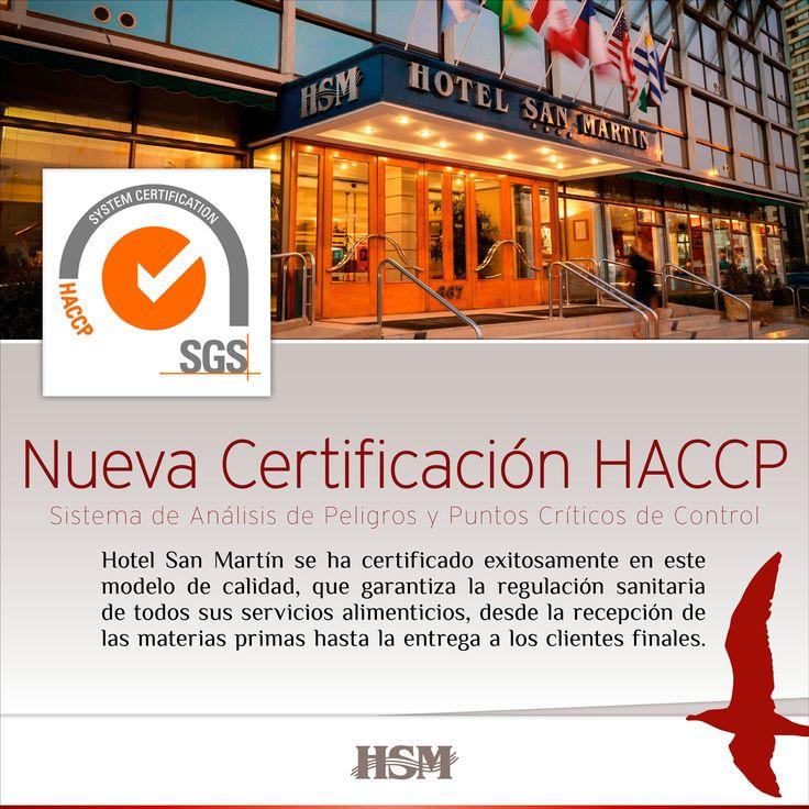 Durante el año 2015, Hotel San Martín se certificó exitosamente en la norma HACCP (Sistema de Análisis de Peligros y Puntos Críticos de Control), un modelo de aseguramiento de calidad validado a nivel mundial que garantiza la regulación sanitaria de todos sus servicios alimenticios, desde la recepción de las materias primas hasta la entrega a los clientes finales.