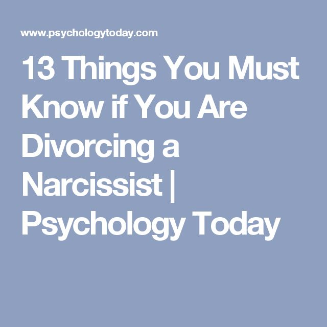 13 Things You Must Know if You Are Divorcing a Narcissist | Psychology Today