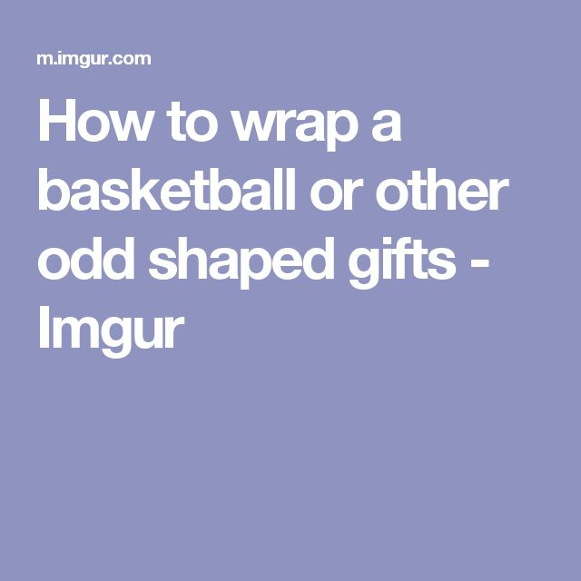 How to wrap a basketball or other odd shaped gifts - Imgur