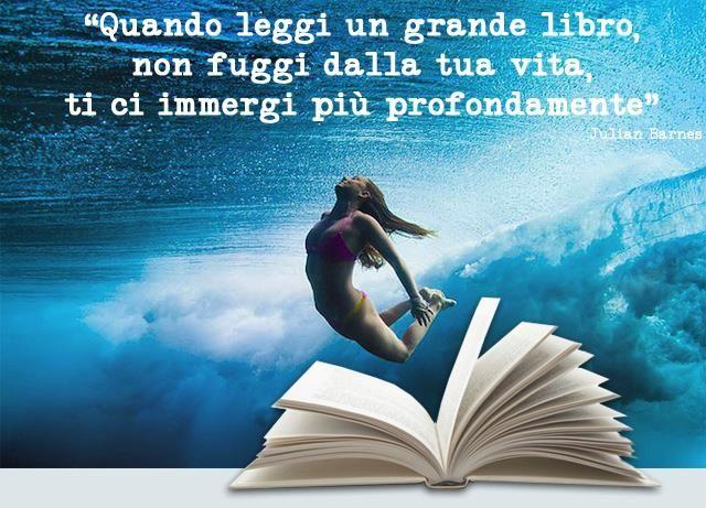 """""""Quando leggi un grande libro, non fuggi dalla tua vita, ti ci immergi più profondamente"""" Julian Barnes"""