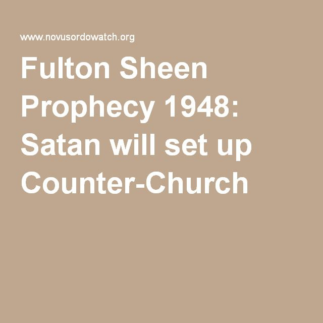 Fulton Sheen Prophecy 1948: Satan will set up Counter-Church