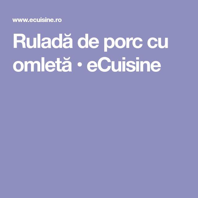 Ruladă de porc cu omletă • eCuisine