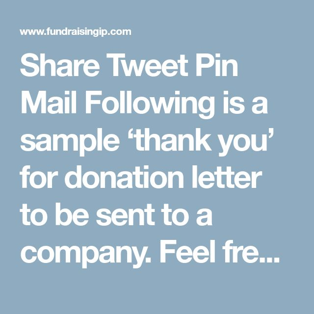 Share Tweet Pin Mail Following is a sample 'thank you' for donation letter to be sent to a company. Feel free to customize this ...