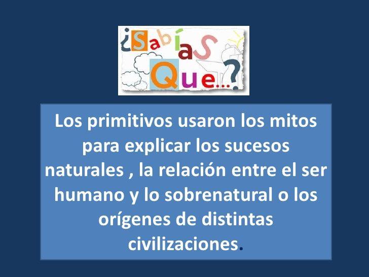 Los primitivos usaron los mitos para explicar los sucesos naturales , la relación entre el ser humano y lo sobrenatural o ...