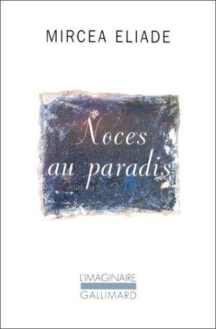 Noces au paradis - Mircea Eliade, Marcel Ferrand - Amazon.fr - Livres //Noces au paradis est, un beau roman de l'amour. On ne peut oublier l'évocation très raffinée du personnage de l'héroïne montré à trois étapes de sa vie de jeune femme. Mais cette évocation extraordinaire contraste très fortement avec l'atmosphère tourmentée, presque démente, où peu à peu s'enlise ce double amour «parfait», gâché sans gloire par l'égoïsme, par l'orgueil de mâle, par la goujaterie des deux héros.
