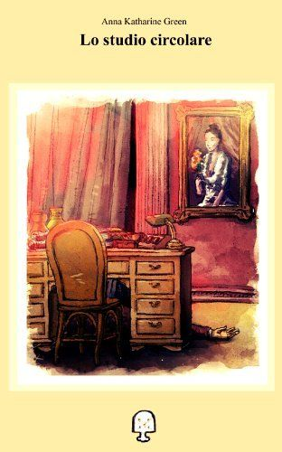 Lo studio circolare (traduzione) (Arianna) di Anna Katharine Green, http://www.amazon.it/dp/B00HLSMCR8/ref=cm_sw_r_pi_dp_ZC-Xsb0ZDJ6F2