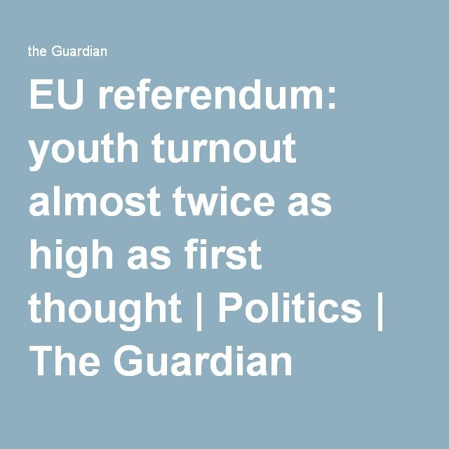 EU referendum: youth turnout almost twice as high as first thought | Politics | The Guardian