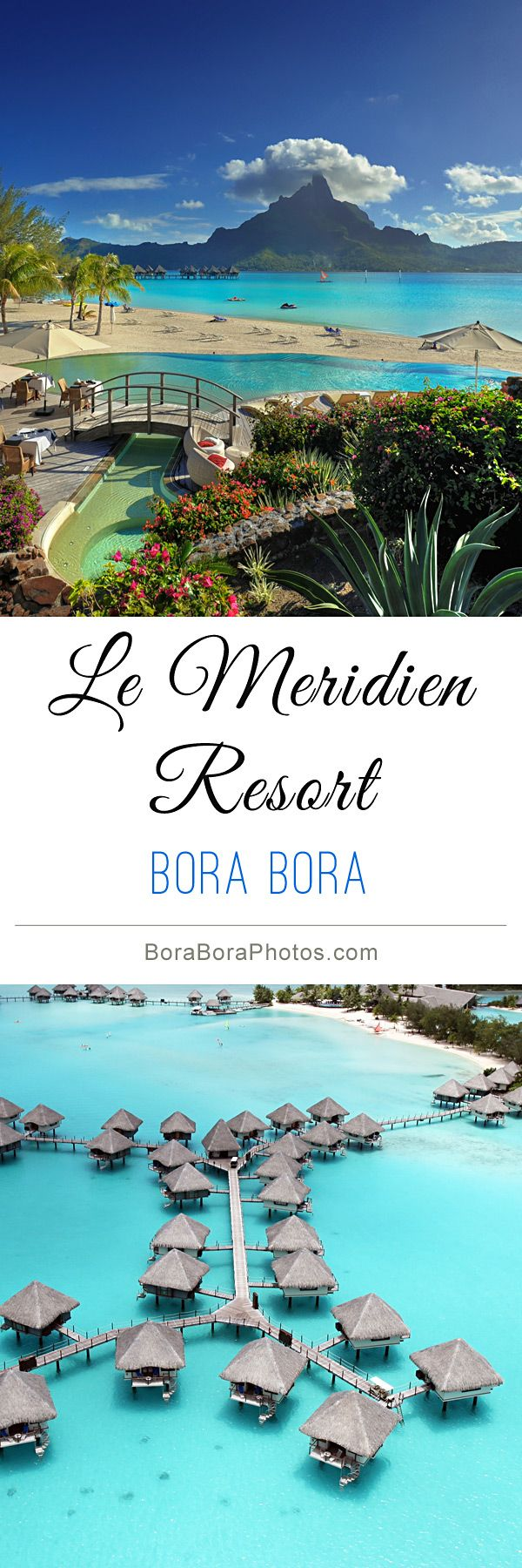 Le Meridien Resort & Spa - The luxury hotel provides a contemporary and elegant design in this exotic French Polynesian getaway, with stunning views of the Bora Bora lagoon and Mount Otemanu. Perfect destination for a honeymoon or family vacation.