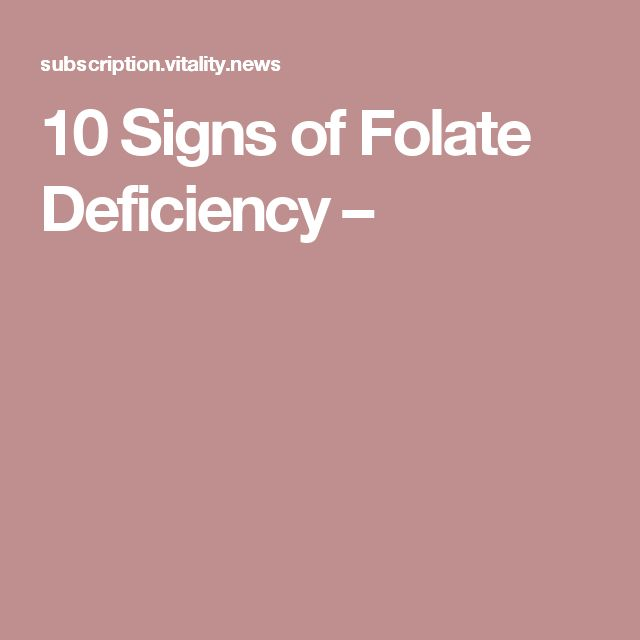 10 Signs of Folate Deficiency –