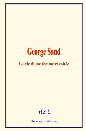 George Sand: La vie d'une femme révoltée de Joseph O. d'H... https://www.amazon.fr/dp/2366594933/ref=cm_sw_r_pi_dp_x_wyC3zb1YHX8H1