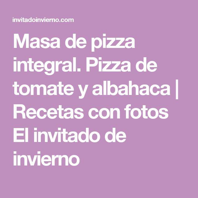 Masa de pizza integral. Pizza de tomate y albahaca | Recetas con fotos El invitado de invierno