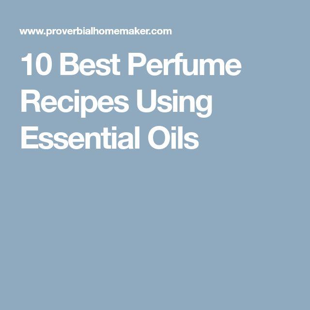 10 Best Perfume Recipes Using Essential Oils