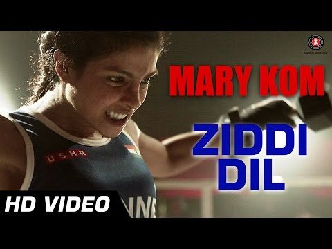 Ziddi Dil - Official Video | Mary Kom | Feat Priyanka Chopra | Vishal Dadlani | HD - YouTube