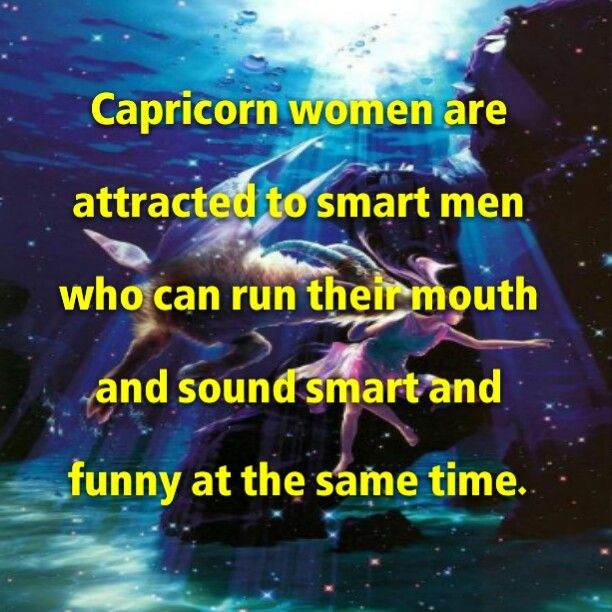 Capricorn women are attracted to smart yet funny type of men.