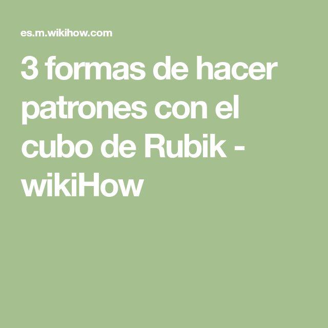 3 formas de hacer patrones con el cubo de Rubik - wikiHow