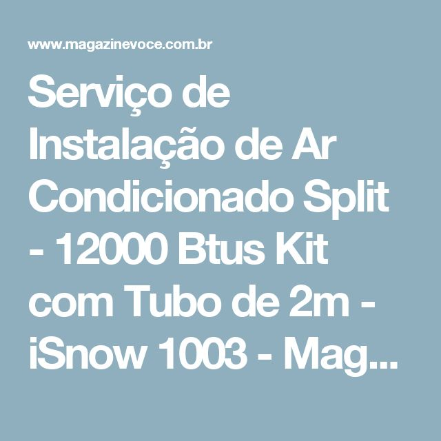 Serviço de Instalação de Ar Condicionado Split - 12000 Btus Kit com Tubo de 2m - iSnow 1003 - Magazine Rodrigosantana21