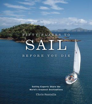 Fifty Places to Sail Before You Die: Sailing Experts Share the World's Great…