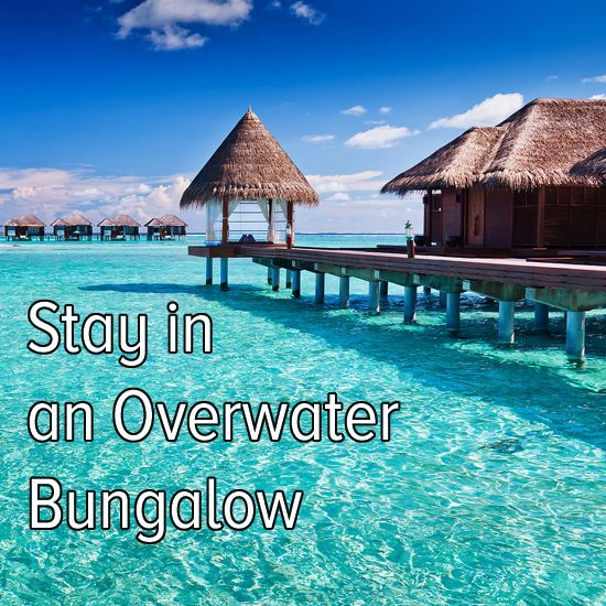 Bucket List! Take an exotic adventure to stay in an overwater bungalow! The water is pretty and clean